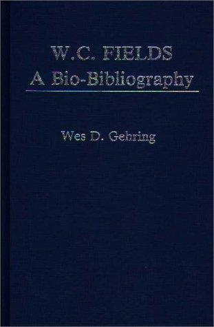 W.C. Fields, a bio-bibliography by Wes D. Gehring