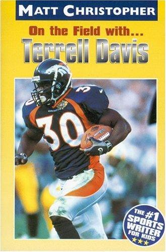 On the Field with … Terrell Davis (Matt Christopher Sports Biographies)