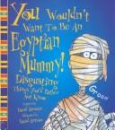 You wouldn't want to be an Egyptian mummy by Stewart, David