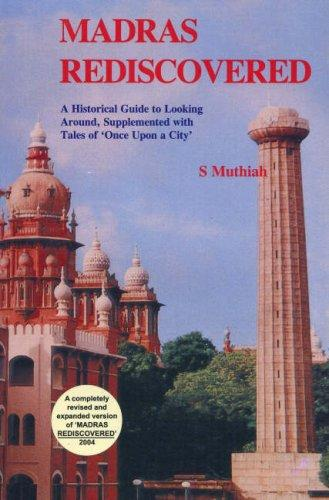 Madras Rediscovered ; A Historical Guide to Looking Around, Supplement with Tales of 'Once Upon a City' by S. Muthiah