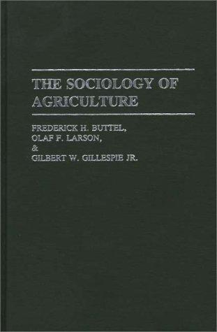 The sociology of agriculture by Frederick H. Buttel