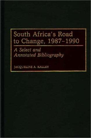South Africa's road to change, 1987-1990 by Jacqueline A. Kalley