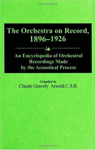 The orchestra on record, 1896-1926 by Claude G. Arnold