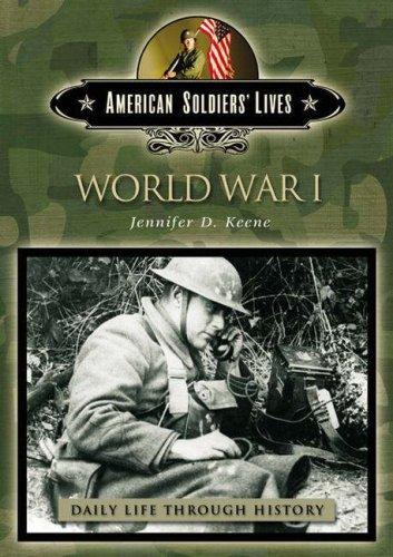 World War I (The Greenwood Press Daily Life Through History Series) by Jennifer D. Keene