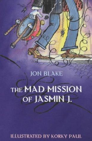 The Mad Mission of Jasmin J by Jon Blake