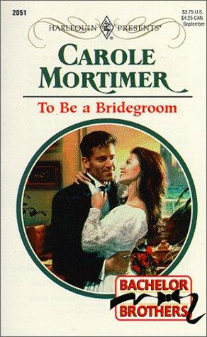 To Be A Bridegroom  (Bachelor Brothers) by Mortimer