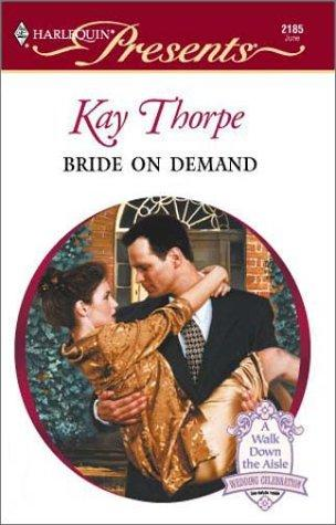 Bride On Demand (Harlequin Presents, No 2185) by Thorpe