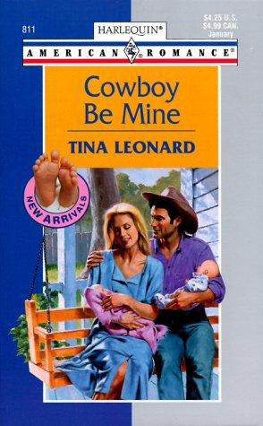 Cowboy Be Mine (New Arrivals) (Harlequin American Romance, No 811) by Tina Leonard