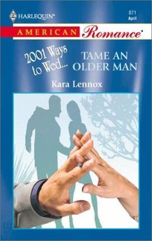 Tame An Older Man (2001 Ways To Wed) by Kara Lennox