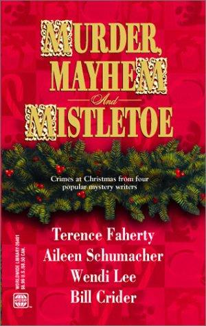 Murder, Mayhem And Mistletoe by Terence Faherty, Aileen Schumacher, Wendy Lee, Bill Crider