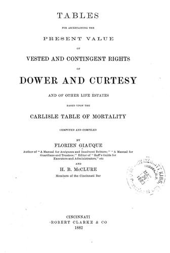 Tables for ascertaining the present value of vested and contingent rights of dower and curtesy by Florien Giauque