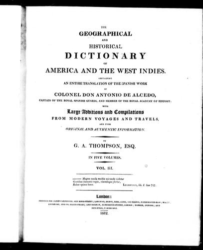 The geographical and historical dictionary of America and the West Indies by with large additions and compilations from modern voyages and travels and from original and authentic information, by G.A. Thompson